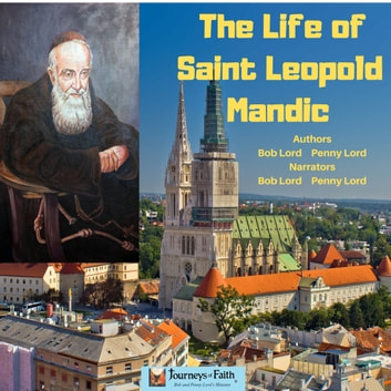 Life of Saint Leopold Mandic, The audiobook by Bob Lord,Penny Lord