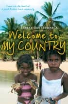 Welcome to My Country ebook by Laklak Burarrwanga, Sarah Wright, Sandie Suchet-Pearson,...