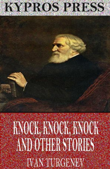 Knock, Knock, Knock and Other Stories ebook by Ivan Turgenev