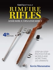 Gun Digest Book Of Rimfire Rifles Assembly/Disassembly ebook by Kevin Muramatsu