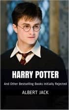 Harry Potter And Other Bestselling Books Initially Rejected ebook by Albert Jack