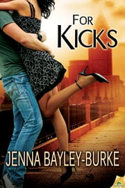 For Kicks ebook by Jenna Bayley-Burke