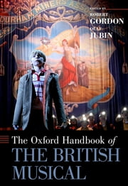 The Oxford Handbook of the British Musical ebook by Robert Gordon, Olaf Jubin