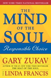The Mind of the Soul - Responsible Choice ebook by Gary Zukav,Linda Francis
