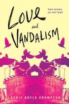 Love and Vandalism ebook by Laurie Boyle Crompton