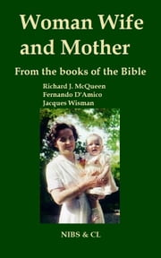 Woman, Wife and Mother: From the books of the Bible ebook by Richard J. McQueen