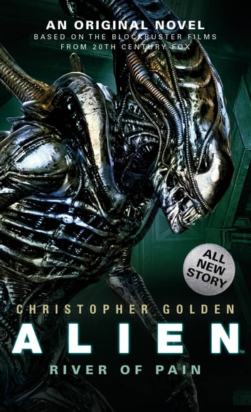 Alien: River of Pain (Novel #3) ebook by Christopher Golden