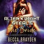 Alien Knight Steals the Bride audiobook by Becca Brayden