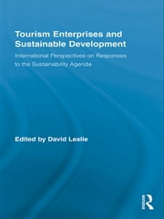 Tourism Enterprises and Sustainable Development - International Perspectives on Responses to the Sustainability Agenda ebook by David Leslie