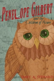 Penelope Gilbert and the Children of Azure ebook by Emily A. Steward