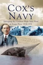 Cox's Navy - Salvaging The German High Seas Fleet at Scapa Flow 1924-1931 ebook by Tony Booth