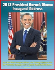 2013 President Barack Obama Inaugural Address, the 2009 Obama Inaugural Address, and Campaign Speeches from the Presidential Campaign of 2012 Against Republican Mitt Romney ebook by Progressive Management