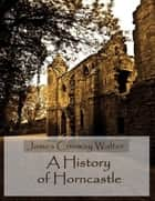 A History of Horncastle (Illustrated) ebook by James Conway Walter