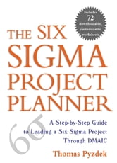 The Six Sigma Project Planner - A Step-by-Step Guide to Leading a Six Sigma Project Through DMAIC ebook by Thomas Pyzdek