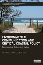 Environmental Communication and Critical Coastal Policy - Communities, Culture and Nature ebook by Kerrie Foxwell-Norton