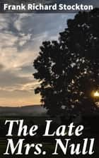 The Late Mrs. Null ebook by Frank Richard Stockton