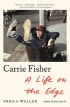 Carrie Fisher: A Life on the Edge ebook by