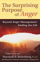 The Surprising Purpose of Anger ebook by Marshall B. Rosenberg, PhD