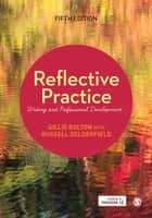 Reflective Practice - Writing and Professional Development ebook by Gillie E J Bolton, Dr. Russell Delderfield