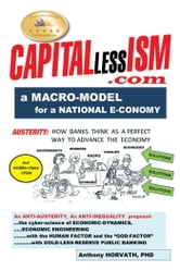 Capitallessism - A Macro Model for a Strong National E-Conomy ebook by Anthony Horvath, PhD