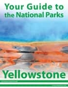 Your Guide to Yellowstone National Park ebook by Michael Joseph Oswald