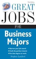 Great Jobs for Business Majors ebook by Stephen Lambert
