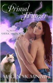 Primal Hunger - North American Pack, #1 ebook by Magen McMinimy