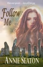 Follow Me - Love Across Time, #2 ebook by Annie Seaton
