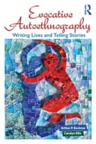 Evocative Autoethnography - Writing Lives and Telling Stories ebook by Arthur Bochner, Carolyn Ellis