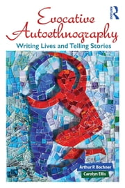 Evocative Autoethnography - Writing Lives and Telling Stories ebook by Arthur Bochner,Carolyn Ellis