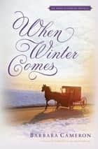 When Winter Comes - An Amish Gathering Novella eBook by Barbara Cameron