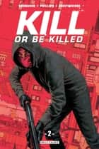 Kill or Be Killed T02 eBook by Ed Brubaker, Sean Phillips