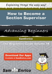 How to Become a Section Supervisor - How to Become a Section Supervisor ebook by Valene Pacheco