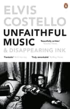 Unfaithful Music and Disappearing Ink ebook by Elvis Costello