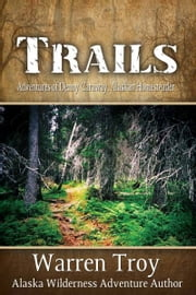 Trails - Living In The Alaska Wilderness ebook by Warren Troy