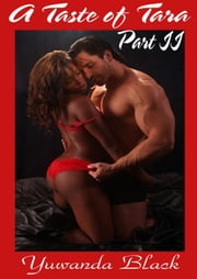 A Taste of Tara: Part II - A Taste of Tara, #2 ebook by Yuwanda Black