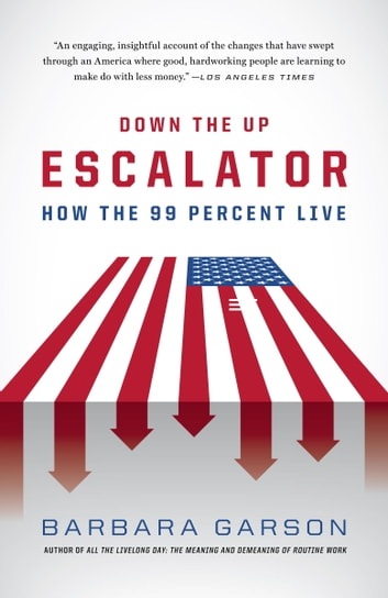 Down the Up Escalator - How the 99 Percent Live in the Great Recession ebook by Barbara Garson