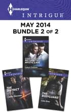 Harlequin Intrigue May 2014 - Bundle 2 of 2 - The District\Scene of the Crime: Return to Mystic Lake\The Bodyguard ebook by Carol Ericson, Carla Cassidy, Lena Diaz