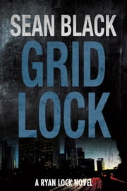 Gridlock – Ryan Lock #3 ebook by Sean Black