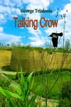 Talking Crow ebook by George Trialonis