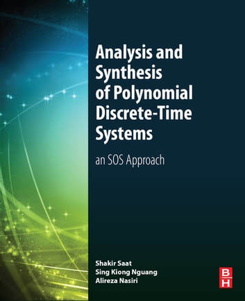 Analysis and Synthesis of Polynomial Discrete-Time Systems - An SOS Approach ebook by Mohd Shakir Md Saat,Sing Kiong Nguang,Alireza Nasiri