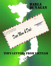 Dear Mom & Dad, Tim's Letters from Vietnam ebook by DARLA A. DUNAGAN
