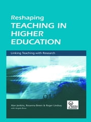 Reshaping Teaching in Higher Education - A Guide to Linking Teaching with Research ebook by Rosanna Breen,Angela Brew,Alan Jenkins,Roger Lindsay