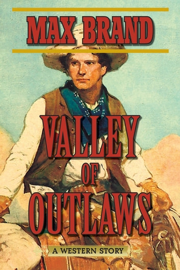 Valley of Outlaws - A Western Story ebook by Max Brand