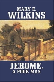 Jerome, A Poor Man ebook by Mary E. Wilkins Freeman