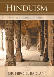 HINDUISM - PATH OF THE ANCIENT WISDOM ebook by Dr. Hiro G. Badlani