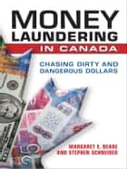 Money Laundering in Canada - Chasing Dirty and Dangerous Dollars ebook by Margaret E. Beare, Stephen Schneider