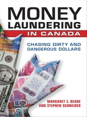 Money Laundering in Canada - Chasing Dirty and Dangerous Dollars ebook by Margaret E. Beare