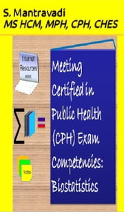 Meeting Certified in Public Health (CPH) Exam Competencies: Biostatistics ebook by S. Mantravadi, MS HCM, MPH, CPH, CHES