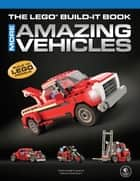 The LEGO Build-It Book, Vol. 2 - More Amazing Vehicles ebook by Nathanael Kuipers, Mattia Zamboni